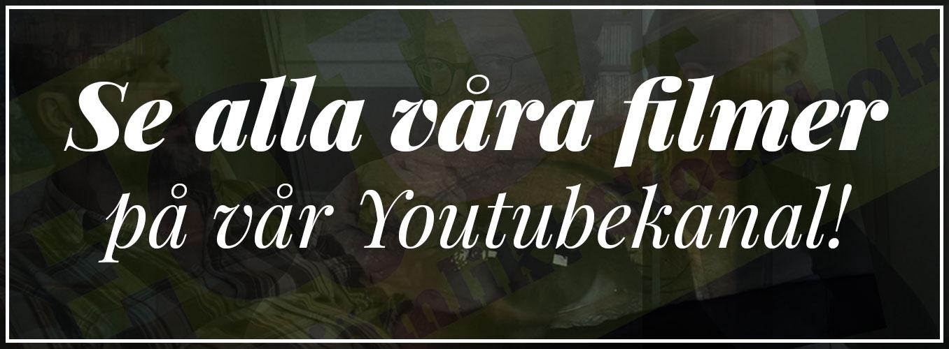 Se våra filmer på vår Youtubekanal!