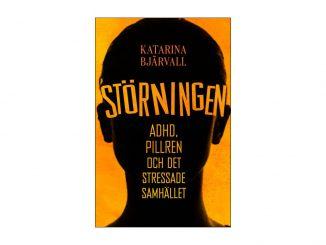 Katarina Bjärvall - Störningen; ADHD, pillren och det stressade samhället